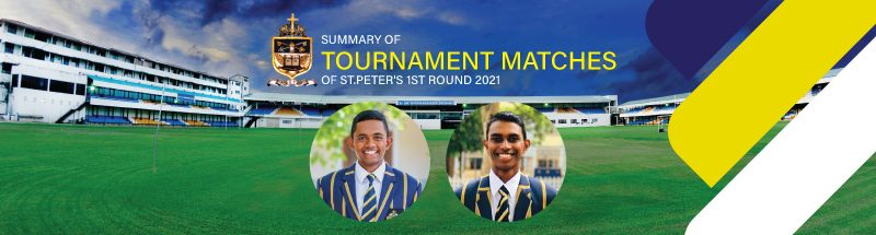 Summary of Tournament Matches of St.Peter's – 1st Round 2021